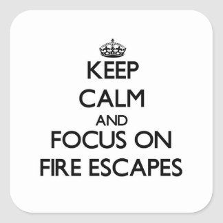 Keep Calm and focus on Fire Escapes Square Sticker