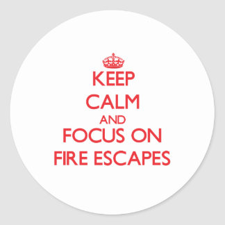 Keep Calm and focus on Fire Escapes Stickers