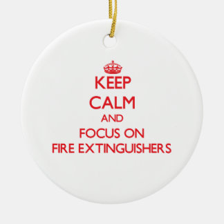 Keep Calm and focus on Fire Extinguishers Ornaments