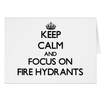 Keep Calm and focus on Fire Hydrants Greeting Card