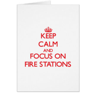 Keep Calm and focus on Fire Stations Greeting Card