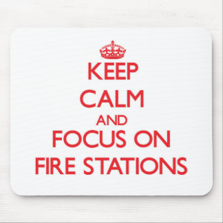 Keep Calm and focus on Fire Stations Mouse Pad