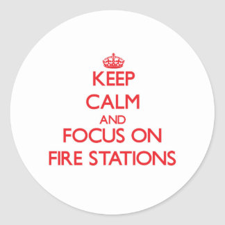 Keep Calm and focus on Fire Stations Classic Round Sticker