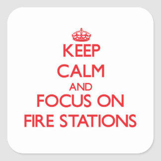 Keep Calm and focus on Fire Stations Square Sticker