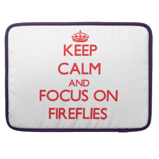 Keep Calm and focus on Fireflies Sleeves For MacBook Pro