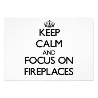 Keep Calm and focus on Fireplaces Announcements
