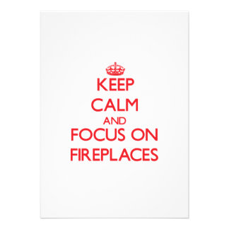 Keep Calm and focus on Fireplaces Custom Announcements