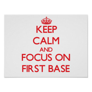 Keep Calm and focus on First Base Print