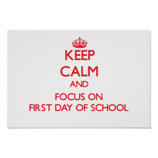 Keep Calm and focus on First Day Of School Posters