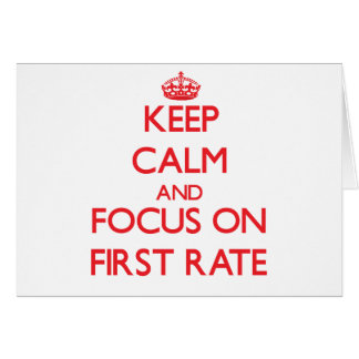 Keep Calm and focus on First Rate Greeting Card
