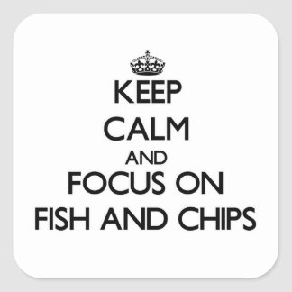 Keep Calm and focus on Fish And Chips Square Sticker