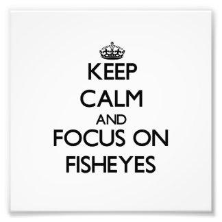Keep Calm and focus on Fisheyes Photo