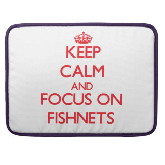 Keep Calm and focus on Fishnets Sleeves For MacBooks