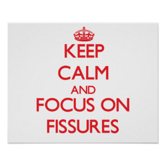Keep Calm and focus on Fissures Print