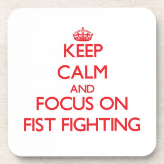 Keep Calm and focus on Fist Fighting Drink Coasters