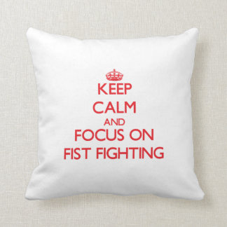 Keep Calm and focus on Fist Fighting Throw Pillows