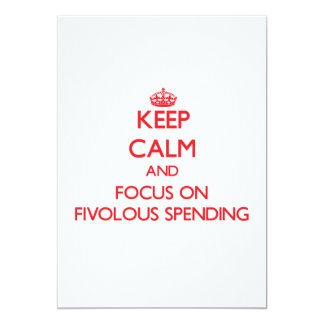"Keep Calm and focus on Fivolous Spending 5"" X 7"" Invitation Card"