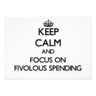 Keep Calm and focus on Fivolous Spending Personalized Announcement