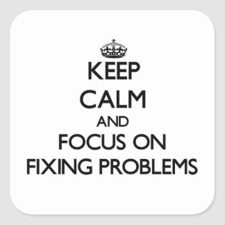 Keep Calm and focus on Fixing Problems Square Stickers