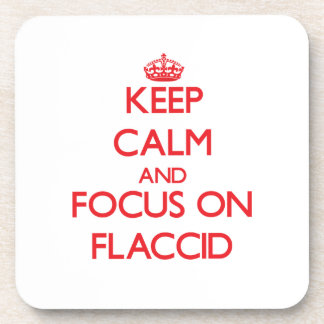 Keep Calm and focus on Flaccid Drink Coasters