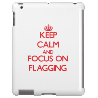 Keep Calm and focus on Flagging