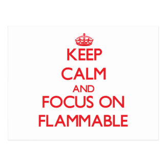 Keep Calm and focus on Flammable Post Cards
