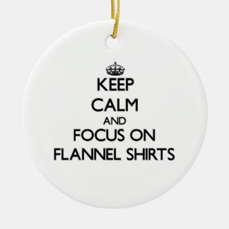 Keep Calm and focus on Flannel Shirts Ceramic Ornament