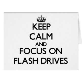 Keep Calm and focus on Flash Drives Cards