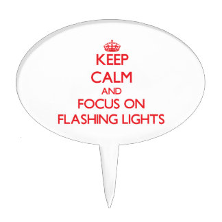 Keep Calm and focus on Flashing Lights Cake Pick