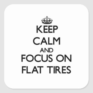 Keep Calm and focus on Flat Tires Sticker