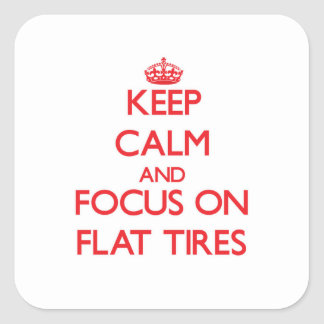 Keep Calm and focus on Flat Tires Square Sticker