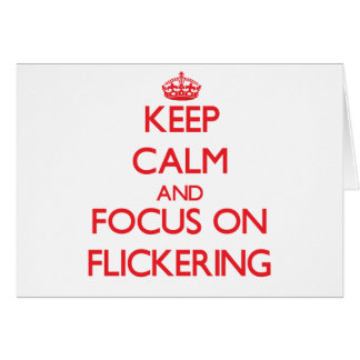 Keep Calm and focus on Flickering Card