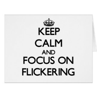 Keep Calm and focus on Flickering Greeting Cards