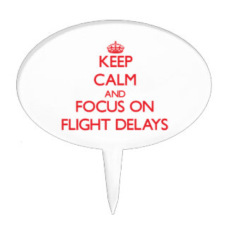Keep Calm and focus on Flight Delays Cake Toppers