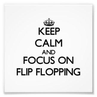 Keep Calm and focus on Flip Flopping Art Photo