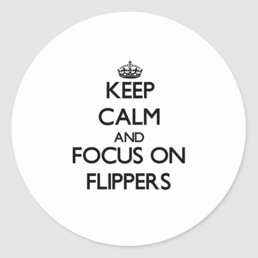 Keep Calm and focus on Flippers Stickers