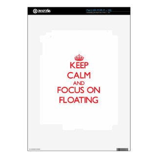Keep calm and focus on FLOATING Skins For iPad 2