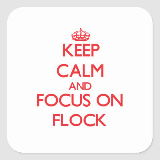 Keep Calm and focus on Flock Square Sticker