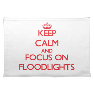 Keep Calm and focus on Floodlights Placemats