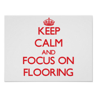 Keep Calm and focus on Flooring Poster