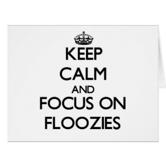 Keep Calm and focus on Floozies Large Greeting Card