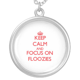 Keep Calm and focus on Floozies Necklace