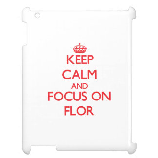 Keep Calm and focus on Flor Case For The iPad