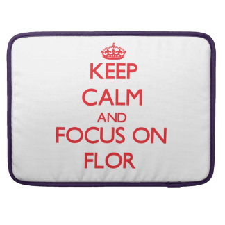 Keep Calm and focus on Flor MacBook Pro Sleeves