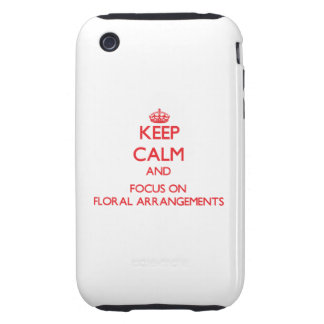 Keep Calm and focus on Floral Arrangements iPhone 3 Tough Cover