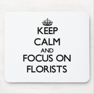 Keep Calm and focus on Florists Mouse Pad