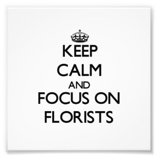 Keep Calm and focus on Florists Photographic Print