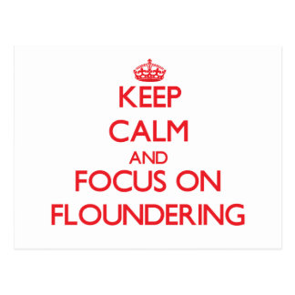 Keep Calm and focus on Floundering Post Card