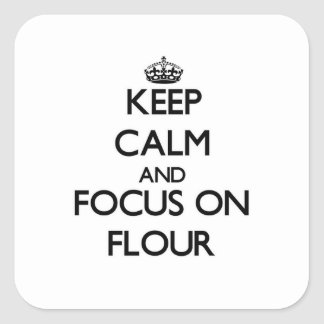 Keep Calm and focus on Flour Square Sticker