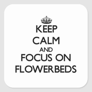 Keep Calm and focus on Flowerbeds Square Stickers